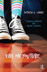 Kids on Youtube : Technical Identities and Digital Literacies - Patricia G. Lange