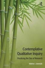 Contemplative Qualitative Inquiry : Practicing the Zen of Research - Valerie J. Janesick