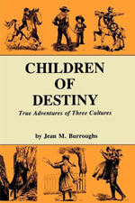 Children of Destiny : True Adventures of Three Cultures - Jean M. Burroughs