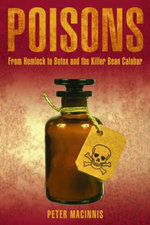 Poisons : From Hemlock to Botox and the Killer Bean Calabar - Peter Macinnis