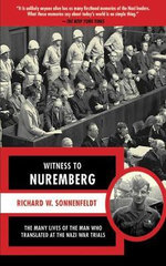 Witness to Nuremberg : The Many Lives of the Man Who Translated at the Nazi War Trials - Richard Sonnenfeldt
