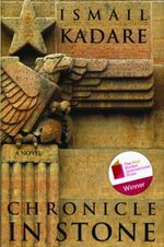 Chronicle in Stone :  A Novel a Novel a Novel - Ismail Kadare
