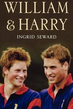 William & Harry : Celebrations and Tours - Ingrid Seward
