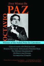 Five Works by Octavio Paz : Conjunctions and Disjunctions / Marcel Duchamp: Appearance Stripped Bare / The Monkey Grammarian / On Poets and Others / Alternating Current - Octavio Paz