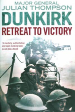 Dunkirk : Retreat to Victory - Julian Thompson