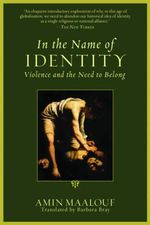 In the Name of Identity : Violence and the Need to Belong - Amin Maalouf