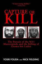 Capture or Kill : The Pursuit of the 9/11 Masterminds and the Killing of Osama Bin Laden - Yosri Fouda