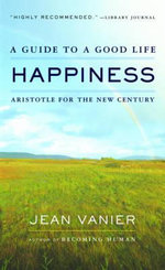 Happiness : A Guide to a Good Life, Aristotle for the New Century - Jean Vanier