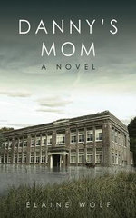 Danny's Mom : A Novel - Elaine Wolf