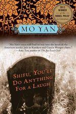 Shifu, You'll Do Anything for a Laugh - Mo Yan