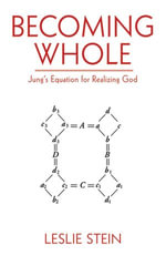 Becoming Whole : Jung's Equation for Realizing God - Leslie Stein