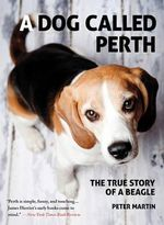 A Dog Called Perth : The True Story of a Beagle - Dr Peter Martin