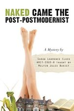 Naked Came the Post-Postmodernist : A Mystery - Sarah Lawrence College Writing Class Writ-3303-R