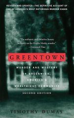 Greentown : Murder and Mystery in Greenwich, America's Wealthiest Communiity - Timothy Dumas