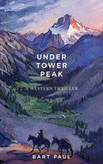 Under Tower Peak : A Thriller - Bart Paul