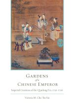 Gardens of a Chinese Emperor : Imperial Creations of the Qianlong Era, 1736-1796 - Victoria M. Siu