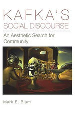 Kafka's Social Discourse : An Aesthetic Search for Community - Mark E. Blum