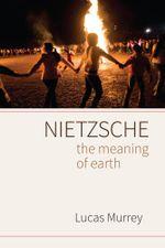 Nietzsche : The Meaning of Earth - Lucas Murrey