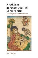 Mysticism in Postmodernist Long Poems : Contemplation of the Divine - Joe Moffett