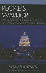 People's Warrior : John Moss and the Fight for Freedom of Information and Consumer Rights - Michael R. Lemov
