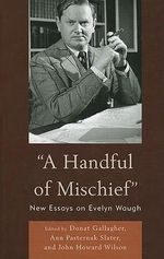 A Handful of Mischief : New Essays on Evelyn Waugh - Donat Gallagher