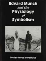 Edvard Munch and the Physiology of Symbolism - Shelley Wood Cordulack