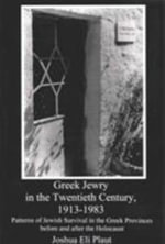 Greek Jewry in the Twentieth Century, 1913-1983 : Patterns of Jewish Survival in the Greek Provinces Before and After the Holocaust - Joshua Eli Plaut