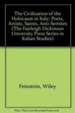 The Civilization of the Holocaust in Italy : Poets, Artists, Saints, Anti-Semites - Wiley Feinstein