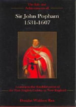 The Life and Achievements of Sir John Popham 1531 - 1607 : Leading to the Establishment of the First English Colony in New England - Douglas Walthew Rice