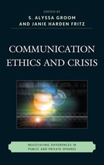 Communication Ethics and Crisis : Negotiating Differences in Public and Private Spheres - J. M. H. Fritz