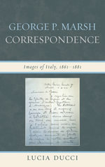 George P. Marsh Correspondence : Images of Italy, 1861-1881 - Lucia Ducci