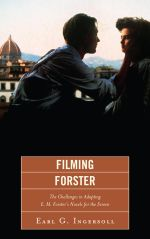 Filming Forster : The Challenges of Adapting E.M. Forster's Novels for the Screen - Earl G. Ingersoll