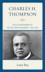 Charles H. Thompson : Policy Entrepreneur of the Civil Rights Movement - Louis Ray