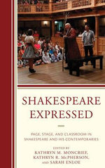 Shakespeare Expressed : Page, Stage, and Classroom in Shakespeare and His Contemporaries