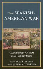 The Spanish-American War : A Documentary History with Commentaries