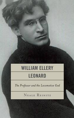William Ellery Leonard : The Professor and the Locomotive-God - Neale Reinitz