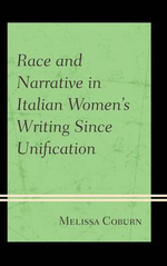 Race and Narrative in Italian Women's Writing Since Unification : An Aesthetic Search for Community - Melissa Coburn