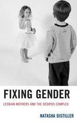 Fixing Gender : Lesbian Mothers and the Oedipus Complex - Natasha Distiller