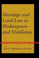 Marriage and Land Law in Shakespeare and Middleton - Nancy Mohrlock Bunker