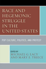 Race and Hegemonic Struggle in the United States : Pop Culture, Politics, and Protest