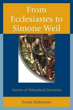 From Ecclesiastes to Simone Weil : Varieties of Philosophical Spirituality - Ernest Rubinstein