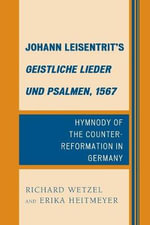 Johann Leisentrit's Geistliche Lieder Und Psalmen, 1567 : Hymnody of the Counter-Reformation in Germany - Richard D. Wetzel