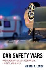 Car Safety Wars : One Hundred Years of Technology, Politics, and Death - Michael R. Lemov