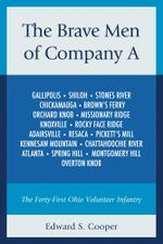 The Brave Men of Company A : The Forty-First Ohio Volunteer Infantry - Edward S. Cooper