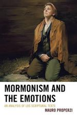 Mormonism and the Emotions : An Analysis of LDS Scriptural Texts - Mauro Properzi