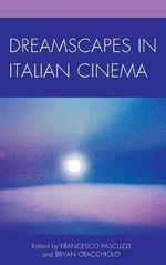 Dreamscapes in Italian Cinema : The Fairleigh Dickinson University Press Series in Italian Studies
