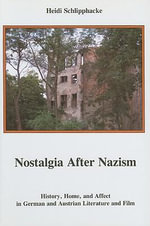 Nostalgia After Nazism : History, Home, and Affect in German and Austrian Literature and Film - Heidi Schlipphacke