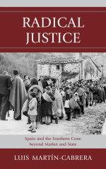 Radical Justice : Spain and the Southern Cone Beyond Market and State - Luis Martín-Cabrera