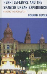 Henri Lefebvre and the Spanish Urban Experience : Reading from the Mobile City - Benjamin Fraser