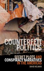 Counterfeit Politics : Secret Plots and Conspiracy Narratives in the Americas - David Kelman